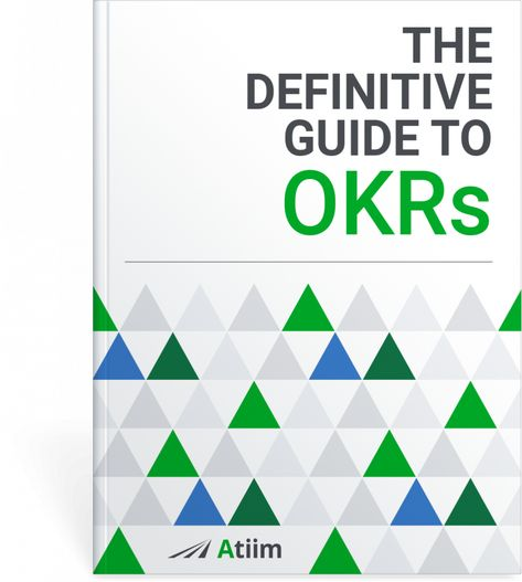 The Definitive Guide to Objectives and Key Results (OKRs)